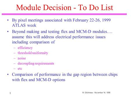 M. Gilchriese - November 14, 1998 1 Module Decision - To Do List By pixel meetings associated with February 22-26, 1999 ATLAS week Beyond making and testing.