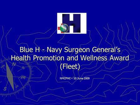 Blue H - Navy Surgeon General's Health Promotion and Wellness Award (Fleet) NMCPHC – 10 June 2009.