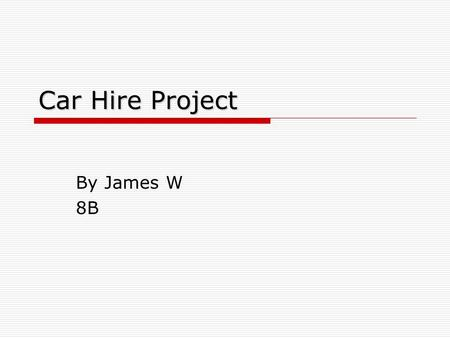 Car Hire Project By James W 8B. Charges Dodgy Car Hire$100 a day flat rate Unlimited kilometres Rip Off Car Hire$40 flat fee + 40¢ per km Risky Car Hire$0.