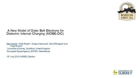 © Copyright QinetiQ limited 2006 A New Model of Outer Belt Electrons for Dielectric Internal Charging (MOBE-DIC) Alex Hands 1, Keith Ryden 1, Craig Underwood.