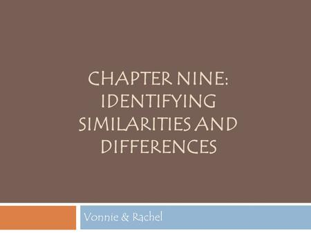 CHAPTER NINE: IDENTIFYING SIMILARITIES AND DIFFERENCES Vonnie & Rachel.