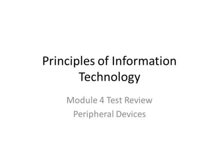 Principles of Information Technology Module 4 Test Review Peripheral Devices.