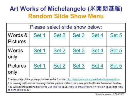 Art Works of Michelangelo ( 米開朗基羅 ) Random Slide Show Menu Please select slide show below: Words & Pictures Set 1Set 2Set 3Set 4Set 5 Words only Set 1Set.