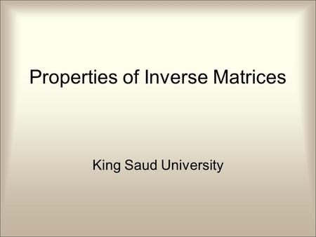 Properties of Inverse Matrices King Saud University.