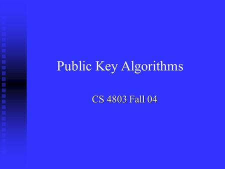 CS 4803 Fall 04 Public Key Algorithms. Modular Arithmetic n Public key algorithms are based on modular arithmetic. n Modular addition. n Modular multiplication.