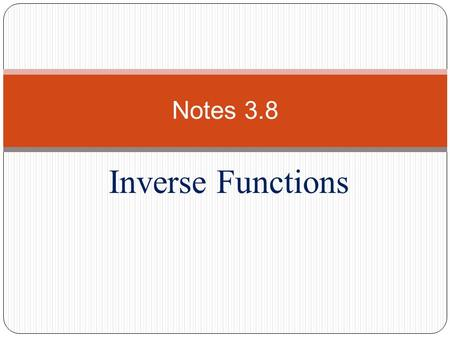 Inverse Functions Notes 3.8. I. Inverse Functions A.) B.) Ex. –
