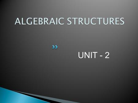 UNIT - 2.  A binary operation on a set combines two elements of the set to produce another element of the set. a*b  G,  a, b  G e.g. +, -, ,  are.