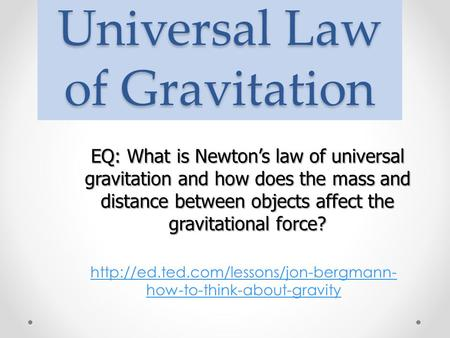 Universal Law of Gravitation  how-to-think-about-gravity EQ: What is Newton's law of universal gravitation and how.