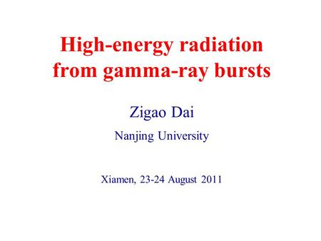 High-energy radiation from gamma-ray bursts Zigao Dai Nanjing University Xiamen, 23-24 August 2011.