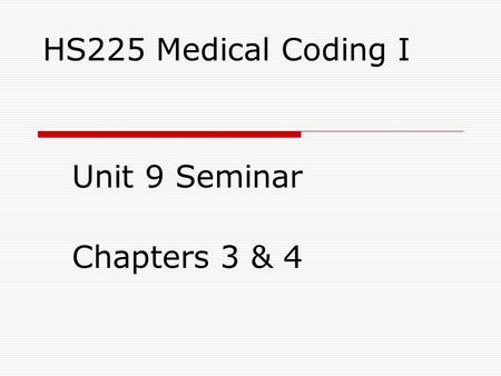 HS225 Medical Coding I Unit 9 Seminar Chapters 3 & 4.