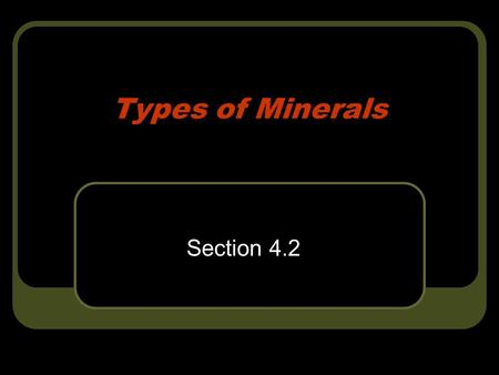 Types of Minerals Section 4.2.