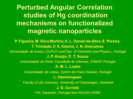 Perturbed Angular Correlation studies of Hg coordination mechanisms on functionalized magnetic nanoparticles P. Figueira, M. Silva Martins, A. L. Daniel-da-Silva,