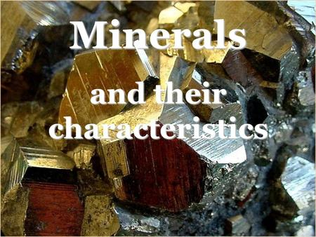 Minerals and their characteristics. Physical Properties of Minerals Color: the color a mineral appears to the eye –Not effective in I.D.ing few minerals.