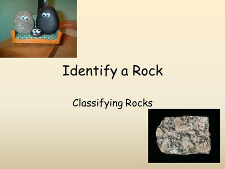 Identify a Rock Classifying Rocks.