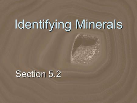 Identifying Minerals Section 5.2.