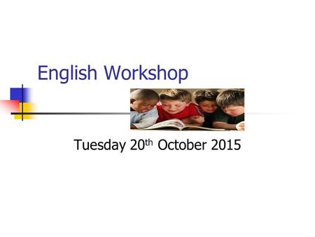 English Workshop Tuesday 20 th October 2015. Aims To know about the key areas of English To become familiar with the Key Stage One SAT's Discussion about.