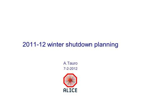 2011-12 winter shutdown planning A.Tauro 7-2-2012.