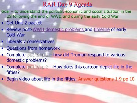 RAH Day 9 Agenda Goal – to understand the political, economic and social situation in the US following the end of WWII and during the early Cold War Get.