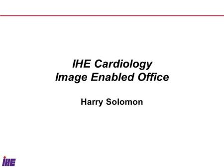 IHE Cardiology Image Enabled Office Harry Solomon.