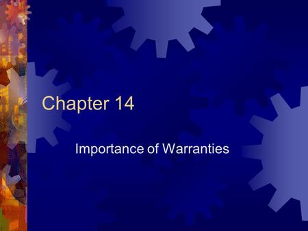 Chapter 14 Importance of Warranties. Warranty:  A guarantee on a product given by the seller  A breach of warranty = a breach of a contract Manufacturers.