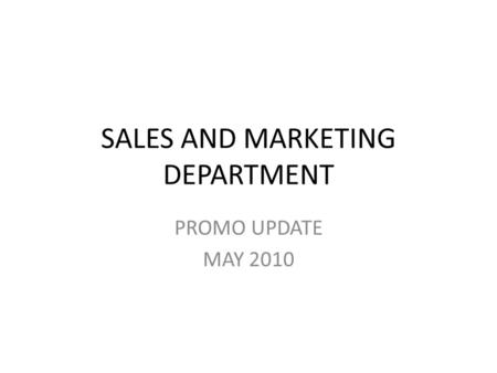 SALES AND MARKETING DEPARTMENT PROMO UPDATE MAY 2010.