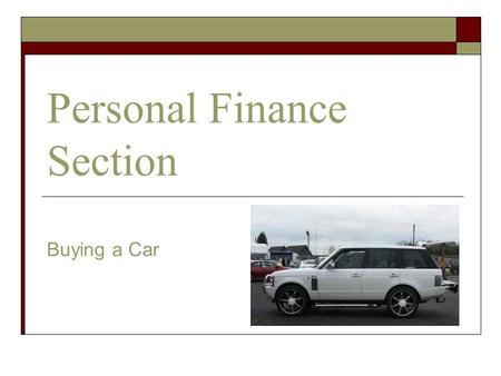 Personal Finance Section Buying a Car. Personal Finance Section  Don't think of a car as a status symbol or a personal statement,. The best car is the.