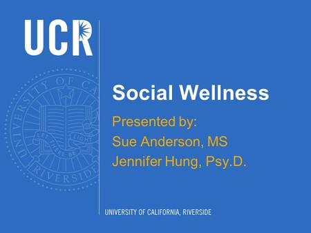 Social Wellness Presented by: Sue Anderson, MS Jennifer Hung, Psy.D.