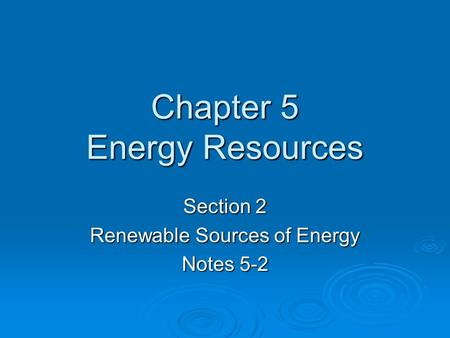 Chapter 5 Energy Resources Section 2 Renewable Sources of Energy Notes 5-2.