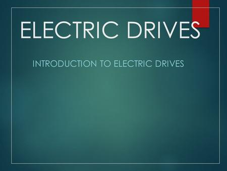 ELECTRIC DRIVES INTRODUCTION TO ELECTRIC DRIVES. Electrical Drives Drives are systems employed for motion control Require prime movers Drives that employ.