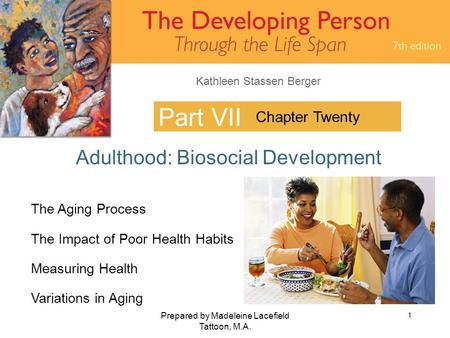 Kathleen Stassen Berger Prepared by Madeleine Lacefield Tattoon, M.A. 1 Part VII Adulthood: Biosocial Development Chapter Twenty The Aging Process The.