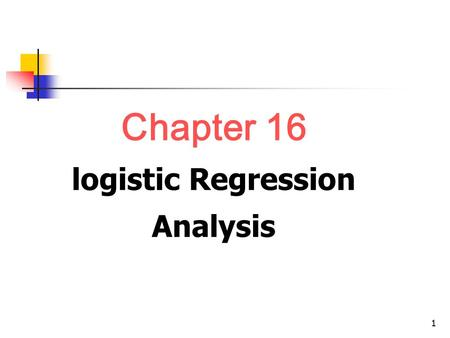 1 Chapter 16 logistic Regression Analysis. 2 Content Logistic regression Conditional logistic regression Application.