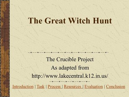 The Great Witch Hunt The Crucible Project As adapted from  Introduction | Task | Process | Resources | Evaluation | Conclusion.