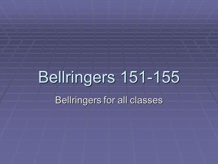 Bellringers 151-155 Bellringers for all classes. Bellringer # 151  1. I learned that a common language is used for aviation in my English class.  2.