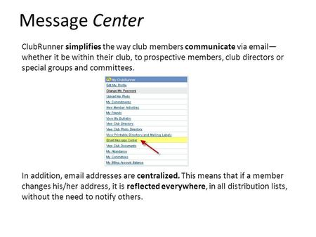 Message Center ClubRunner simplifies the way club members communicate via email— whether it be within their club, to prospective members, club directors.