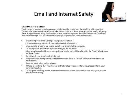 1 Email and Internet Safety The internet is a vastly growing research tool that offers insight to the world in which we live. Through the internet we are.