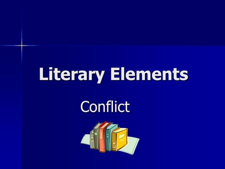 Literary Elements Conflict. Definition--Conflict The Problem that a character is faced with in the story. The Problem that a character is faced with in.