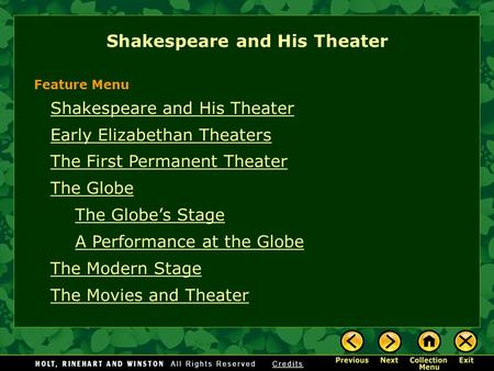 Shakespeare and His Theater Early Elizabethan Theaters The First Permanent Theater The Globe The Globe's Stage A Performance at the Globe The Modern Stage.