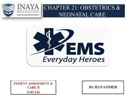 CHAPTER 21: OBSTETRICS & NEONATAL CARE PATIENT ASSESSMENT & CARE II EMS 246 Dr. HANA OMER.