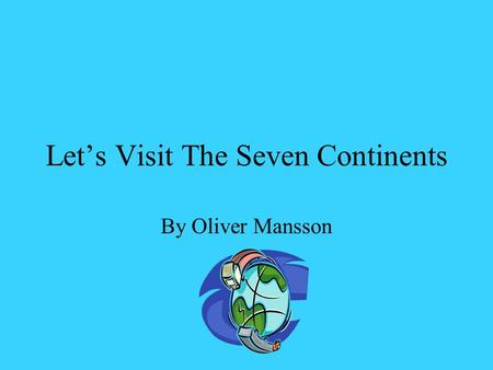 Let's Visit The Seven Continents By Oliver Mansson.