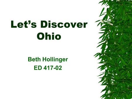 Let's Discover Ohio Beth Hollinger ED 417-02. Ohio's Social Studies Stands 1.American Heritage and People in Society 2.People in Societies 3.World Interactions.