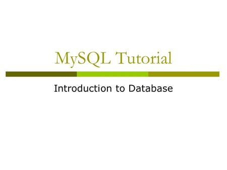 MySQL Tutorial Introduction to Database. Introduction of MySQL  MySQL is an SQL (Structured Query Language) based relational database management system.