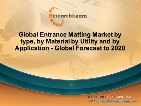 Global Entrance Matting Market by type, by Material by Utility and by Application - Global Forecast to 2020 TELEPHONE: + 1-503-894-6022