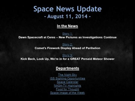 Space News Update - August 11, 2014 - In the News Story 1: Dawn Spacecraft at Ceres – New Pictures as Investigations Continue Story 2: Comet's Firework.