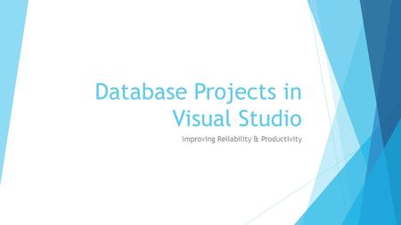 Database Projects in Visual Studio Improving Reliability & Productivity.