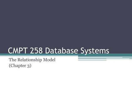 CMPT 258 Database Systems The Relationship Model (Chapter 3)