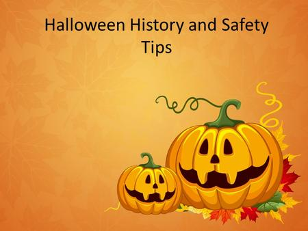 Halloween History and Safety Tips. Halloween Costumes Halloween is a fun holiday. It is on October the 31 st. Children play games and like to go trick.