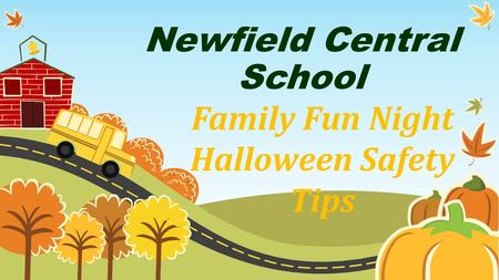 Newfield Central School Family Fun Night Halloween Safety Tips.