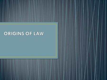 Understanding how laws were created and how they have evolved over time Needs of society change over time.