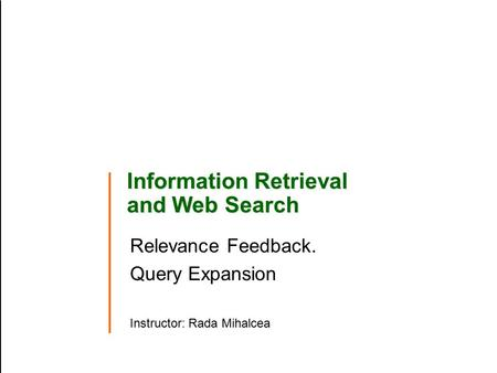 Information Retrieval and Web Search Relevance Feedback. Query Expansion Instructor: Rada Mihalcea.