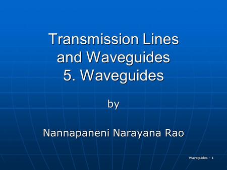 Waveguides - 1 Transmission Lines and Waveguides 5. Waveguides by Nannapaneni Narayana Rao.